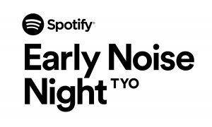 Spotify Early Noise Night TYO〈公演中止〉