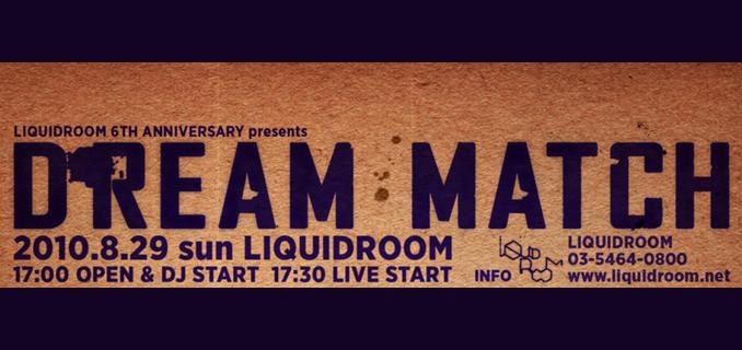 LIQUIDROOM 6th ANNIVERSARY presents  DREAM MATCH