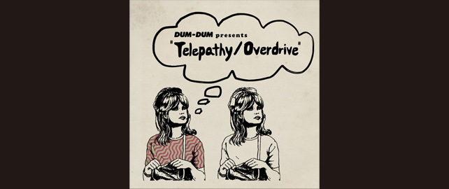 DUM-DUM presents「Telepathy/ Overdrive 」