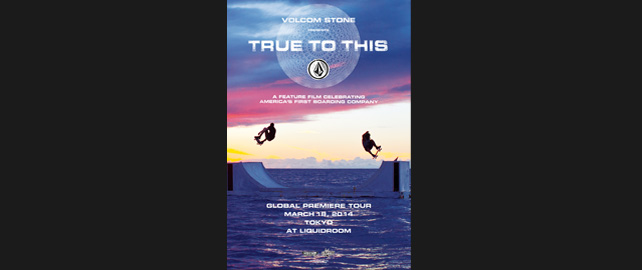 VOLCOM STONE PRESENTS TRUE TO THIS