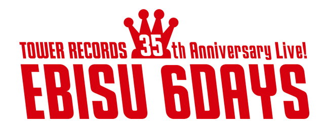 TOWER RECORDS 35th Anniversary Live! EBISU 6DAYS