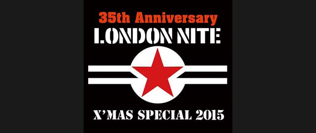 The 35th Anniversary LONDON NITE X'mas Special 2015