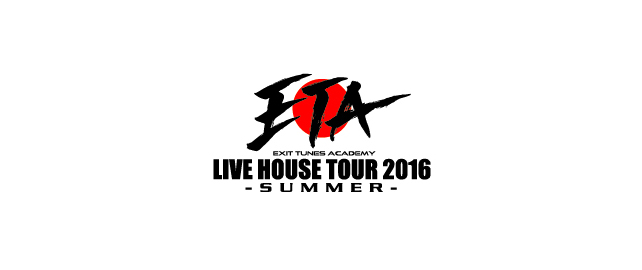 ETA LIVE HOUSE TOUR 2016 -SUMMER-