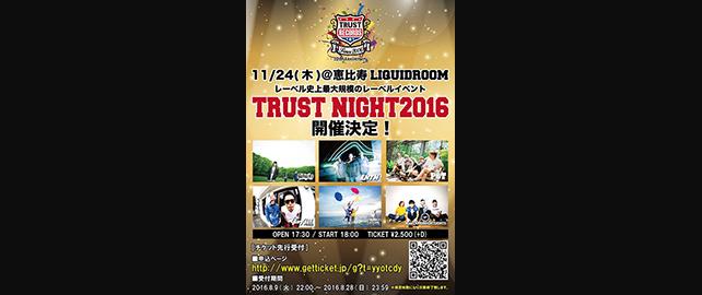 TRUST RECORDS & TRUST PRODUCTION presents 【TRUST NIGHT2016】